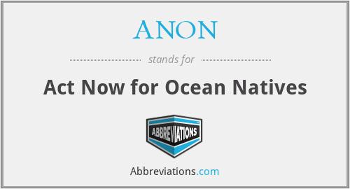 ANON - Act Now for Ocean Natives