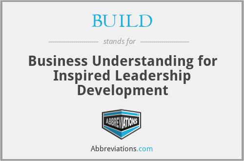 BUILD - Business Understanding for Inspired Leadership Development