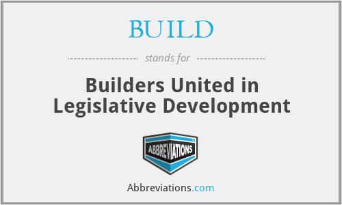 BUILD - Builders United in Legislative Development