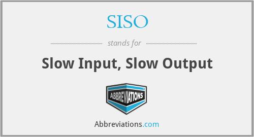 SISO - Slow Input, Slow Output