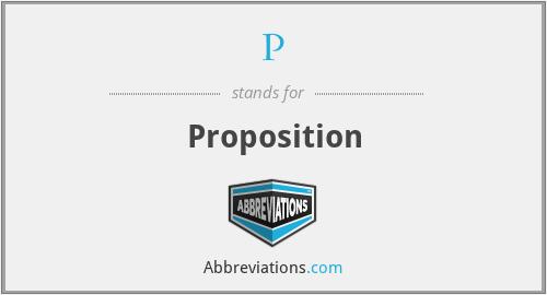 P - Proposition