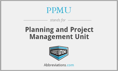 PPMU - Planning and Project Management Unit