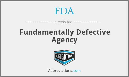 FDA - Fundamentally Defective Agency