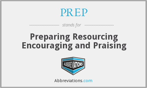 PREP - Preparing Resourcing Encouraging and Praising
