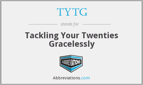 TYTG - Tackling Your Twenties Gracelessly