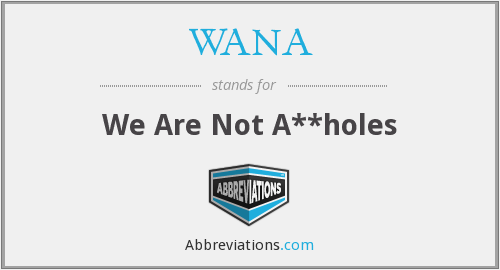 WANA - We Are Not A**holes