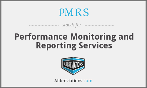 PMRS - performance monitoring and reporting services