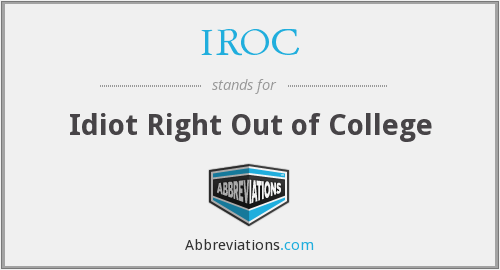 IROC - Idiot Right Out of College