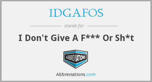 IDGAFOS - I Don't Give A F*** Or Sh*t