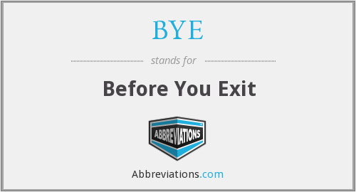 BYE - Before You Exit
