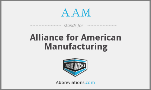 AAM - Alliance for American Manufacturing