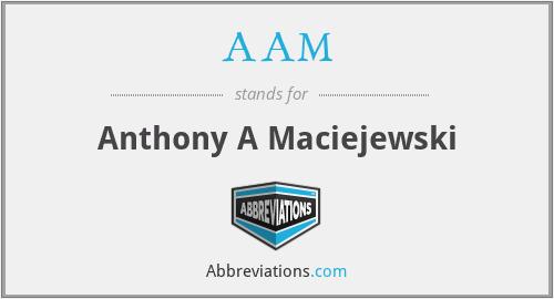 AAM - Anthony A Maciejewski
