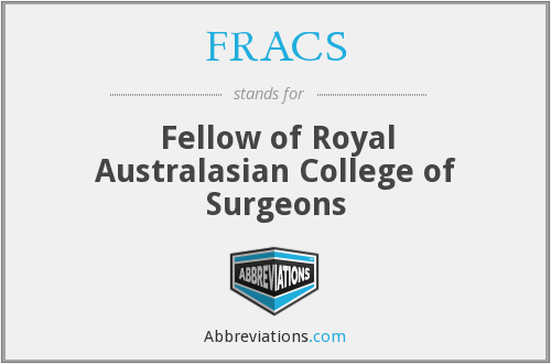FRACS - Fellow of Royal Australasian College of Surgeons