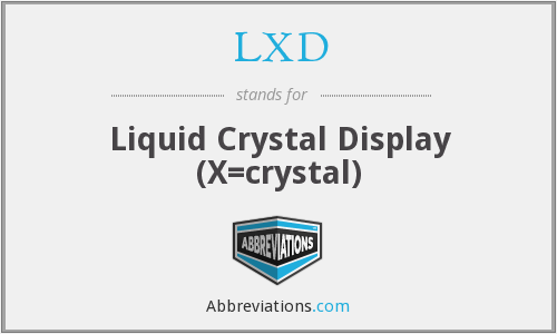 LXD - Liquid Crystal Display (X=crystal)