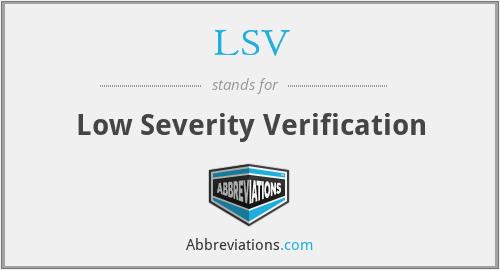 LSV - Low Severity Verification
