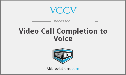 VCCV - Video Call Completion to Voice