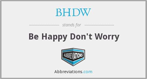 BHDW - Be Happy Don't Worry