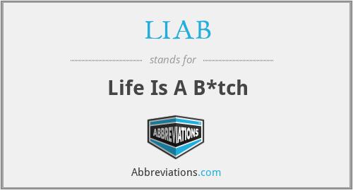 LIAB - Life Is A B*tch