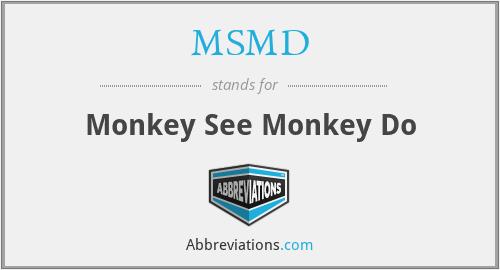 MSMD - Monkey See Monkey Do