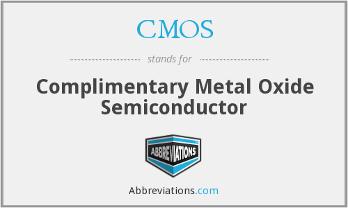 CMOS - Complimentary Metal Oxide Semiconductor