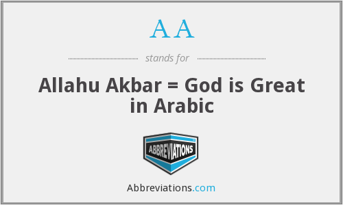 AA - Allahu Akbar = God is Great in Arabic
