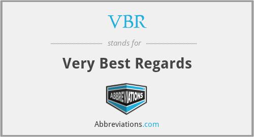VBR - Very Best Regards