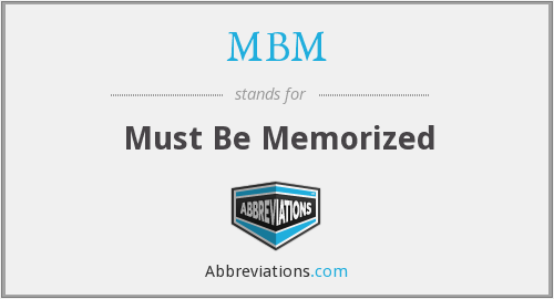 MBM - Must Be Memorized