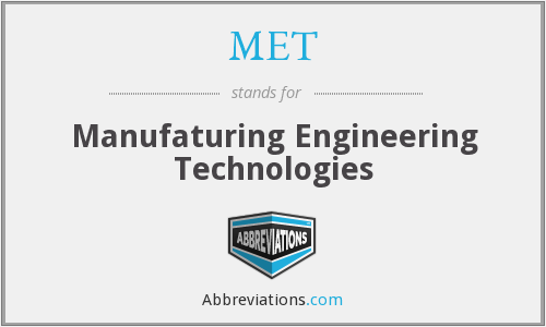 MET - Manufaturing Engineering Technologies