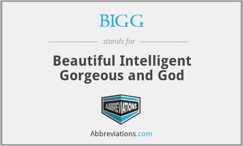 BIGG - Beautiful Intelligent Gorgeous and God