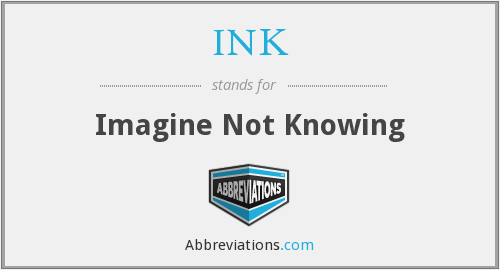 INK - Imagine Not Knowing