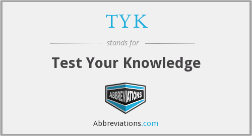 TYK - Test Your Knowledge