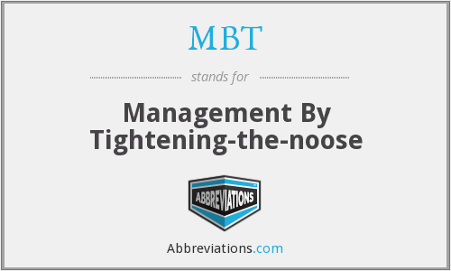 MBT - Management By Tightening-the-noose