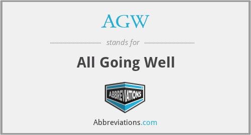 AGW - All Going Well