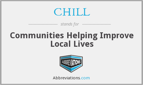 CHILL - Communities Helping Improve Local Lives