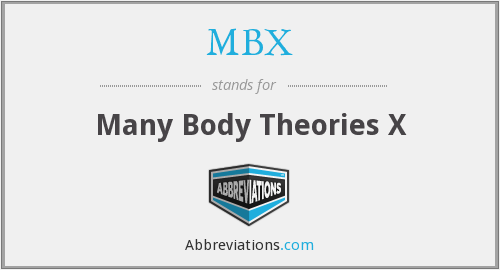 MBX - Many Body Theories X