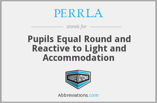 Perrla Pupils Equal Round And Reactive To Light And Accommodation