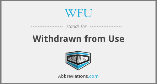 WFU - Withdrawn from Use