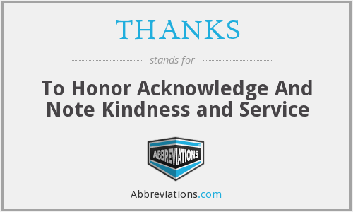 THANKS - To Honor Acknowledge And Note Kindness and Service