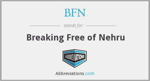 BFN - Breaking Free of Nehru