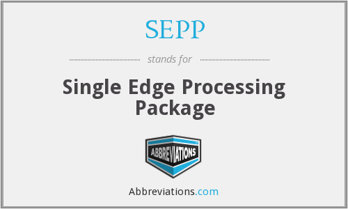 SEPP - Single Edge Processing Package