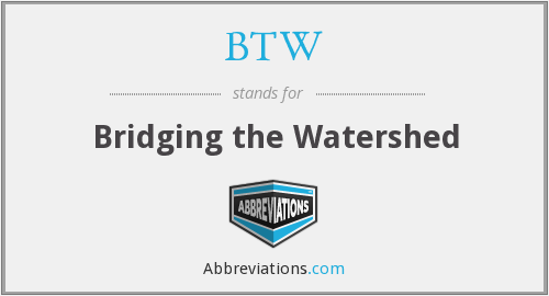 BTW - Bridging the Watershed