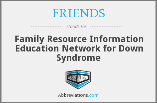 FRIENDS - Family Resource Information Education Network for Down Syndrome