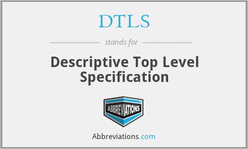 DTLS - Descriptive Top Level Specification
