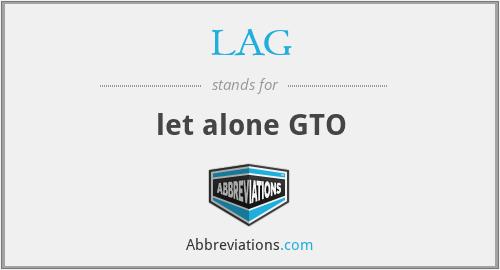 LAG - let alone GTO