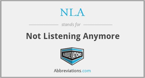 NLA - Not Listening Anymore