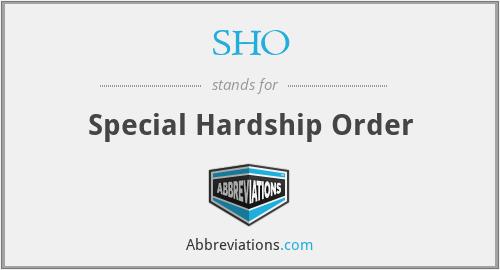 SHO - Special Hardship Order