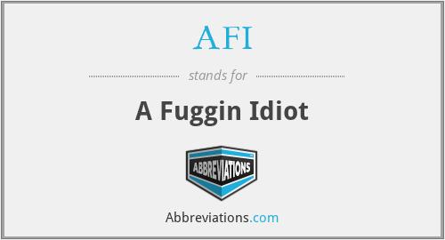AFI - A Fuggin Idiot