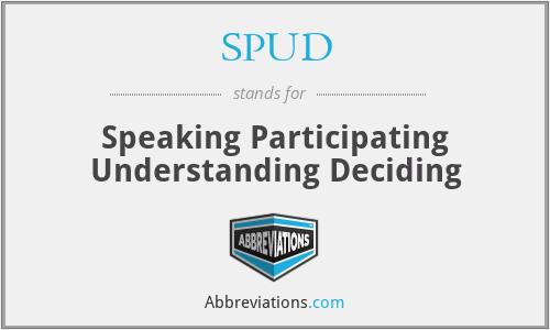 SPUD - Speaking Participating Understanding Deciding
