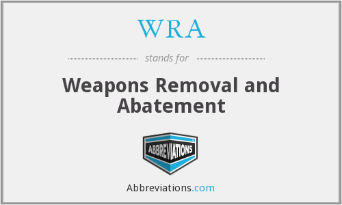 WRA - Weapons Removal and Abatement