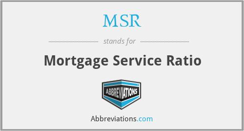 MSR - Mortgage Service Ratio
